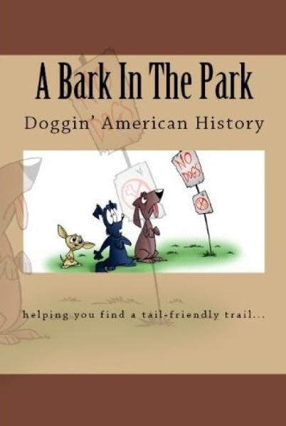 A Bark In The Park-Doggin' American History By: Doug Gelbert