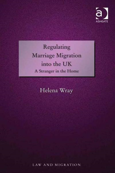 Regulating Marriage Migration into the UK By: Wray, Helena