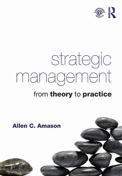 Strategic Management: From Theory to Practice By: Allen Amason