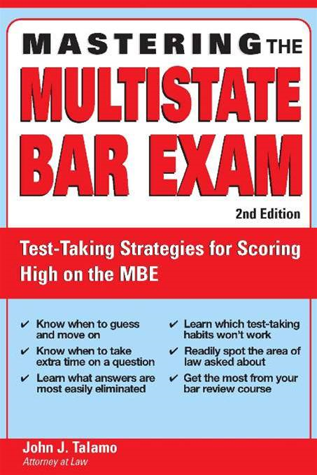 Mastering the Multistate Bar Exam: Test-Taking Strategies for Scoring High on the MBE By: John J Talamo