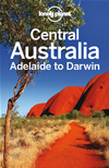 Lonely Planet Central Australia - Adelaide To Darwin: