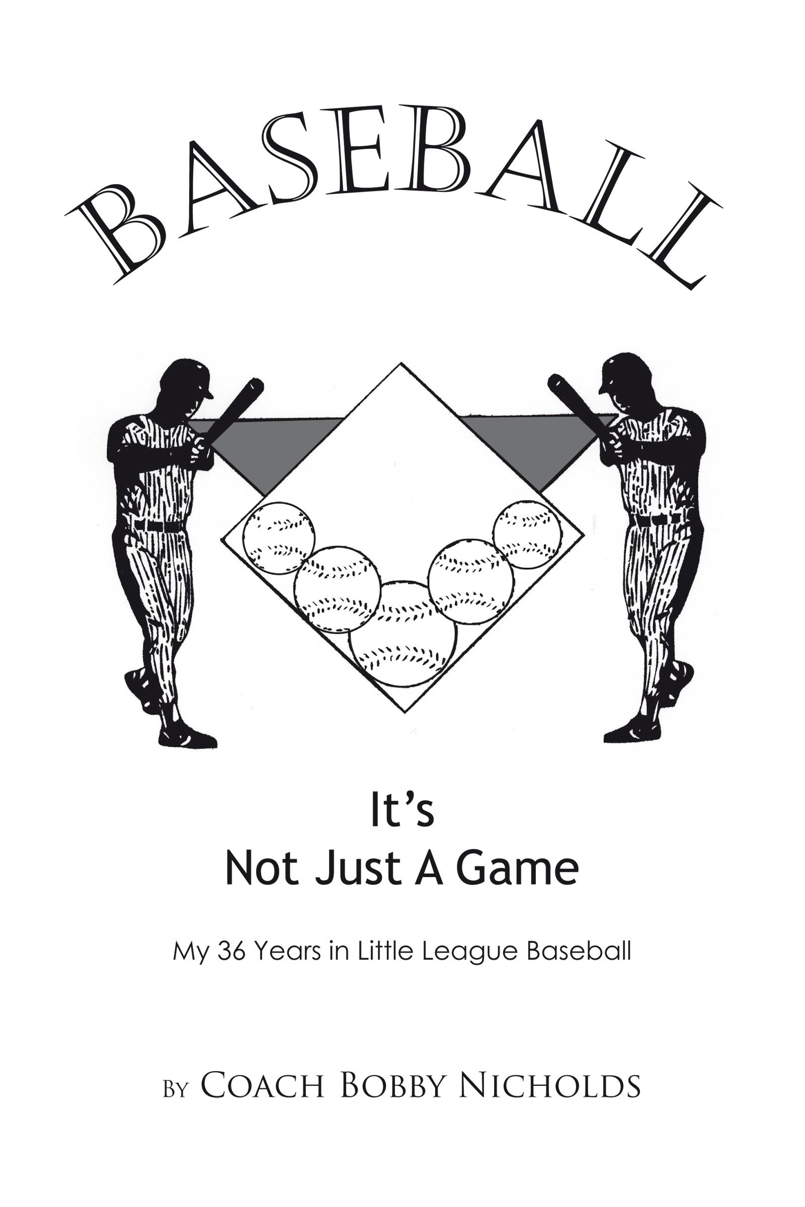 BASEBALL…ITS NOT JUST A GAME By: Coach Bobby Nicholds