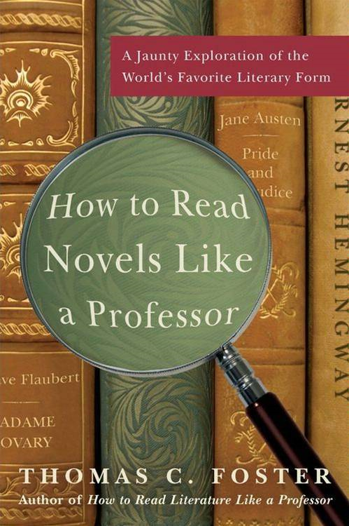 How to Read Novels Like a Professor By: Thomas C. Foster
