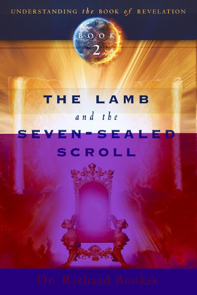 The Lamb and the Seven-Sealed Scroll By: Richard Booker