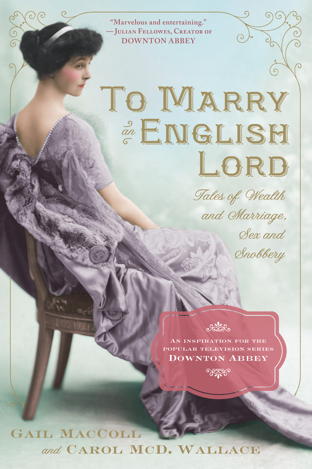 To Marry an English Lord By: Carol McD. Wallace,Gail MacColl
