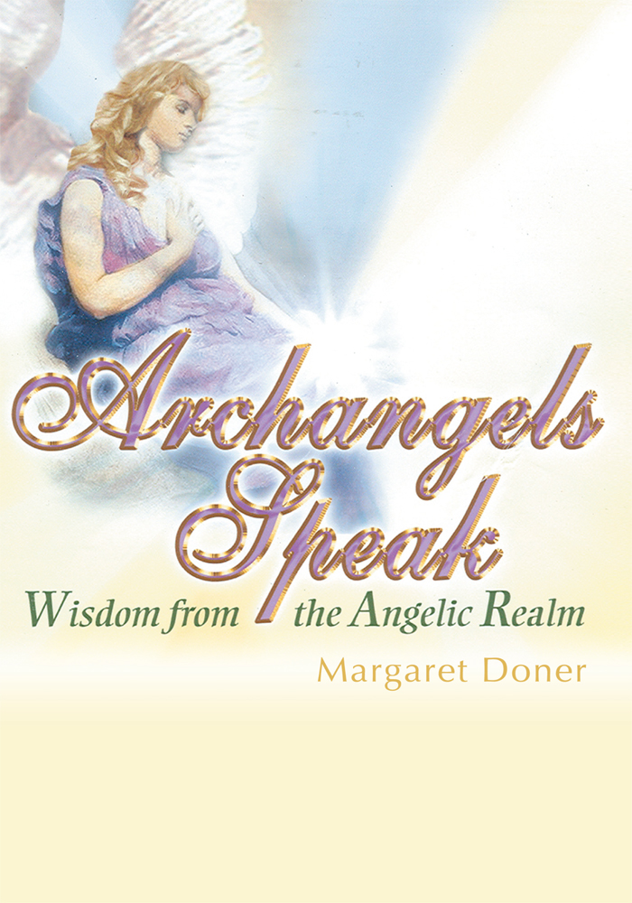 ARCHANGELS SPEAK By: Margaret Doner