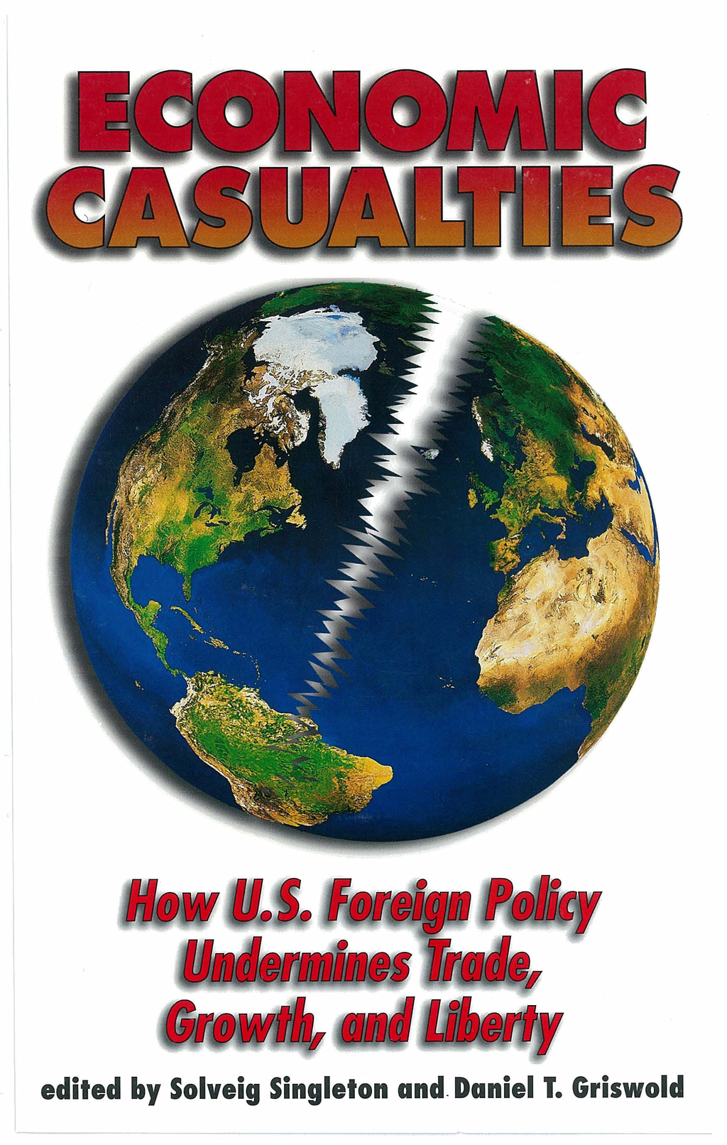 Economic Casualties: How U.S. Foreign Policy Undermines Trade, Growth and Liberty By: Daniel T. Griswold,Solveig Singleton