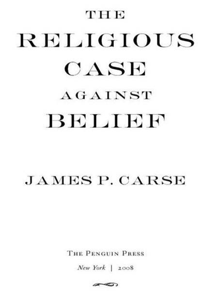 The Religious Case Against Belief By: James P. Carse