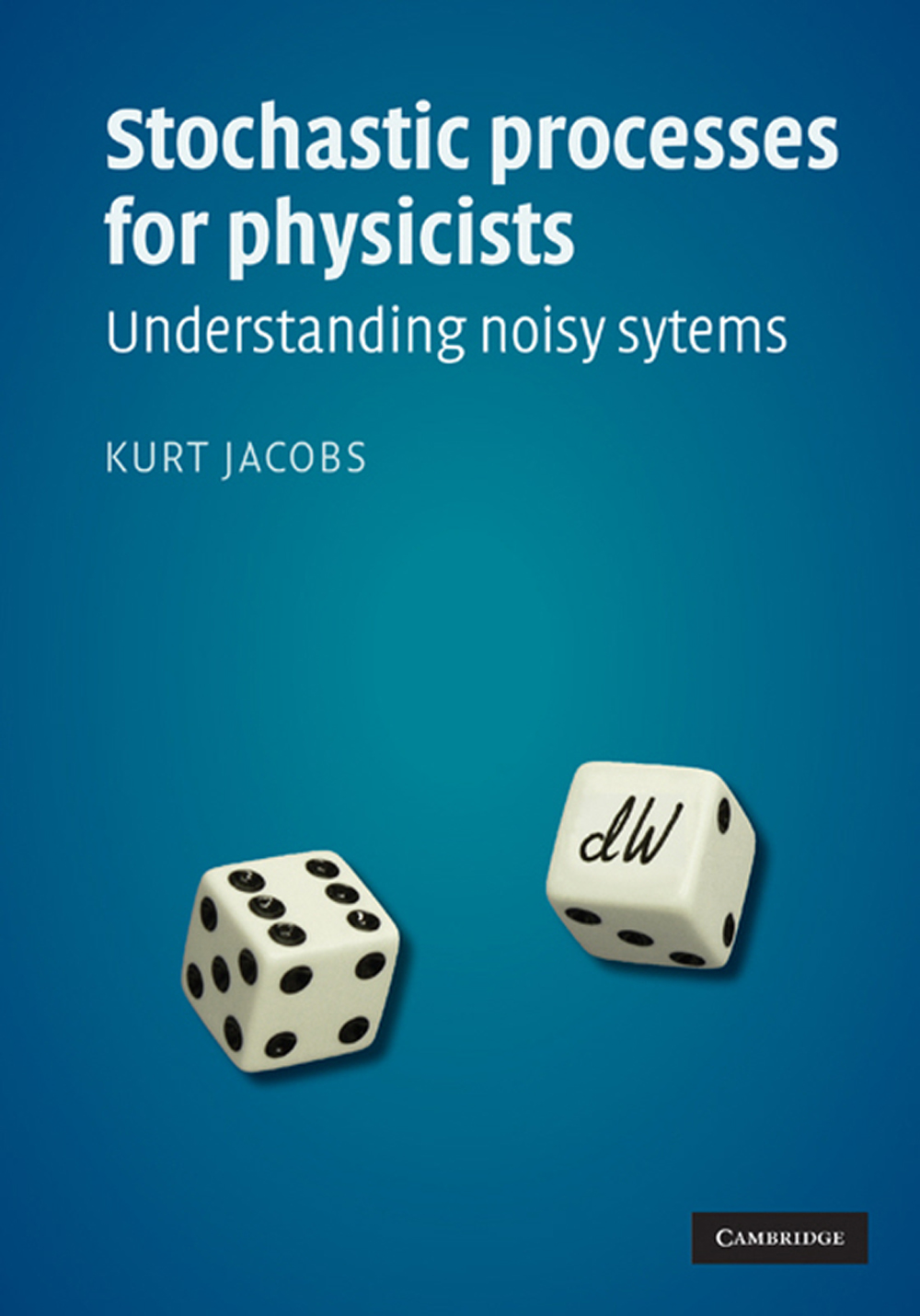 Stochastic Processes for Physicists Understanding Noisy Systems