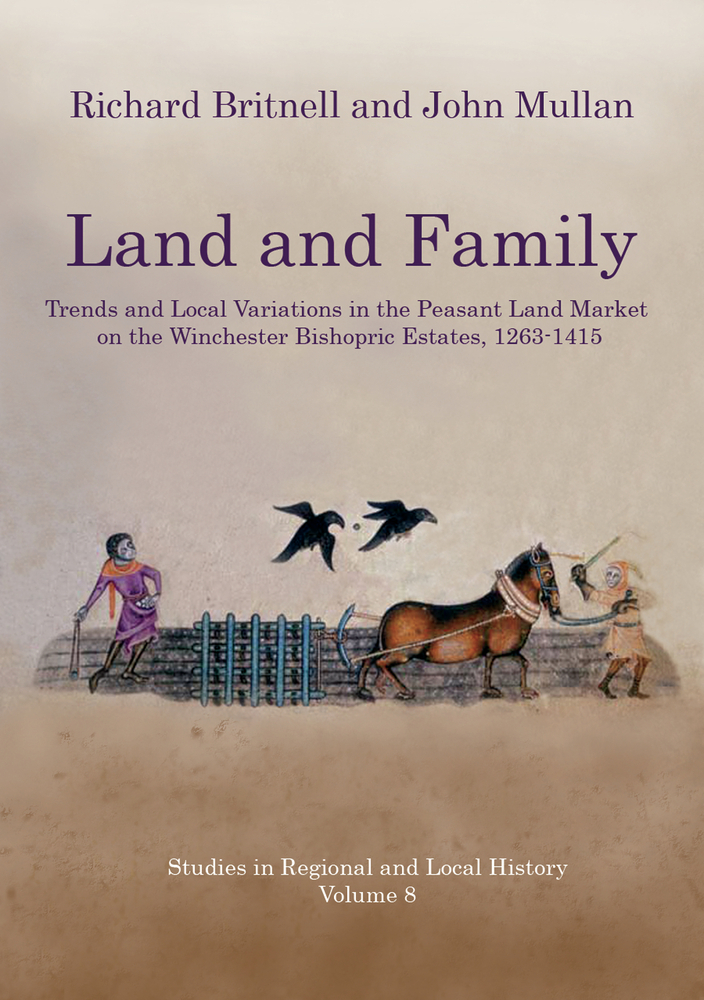 Land and Family: Trends and Local Variations in the Peasant Land Market on the Winchester Bishopric Estates, 1263-1415 By: John Mullan,Richard Britnell