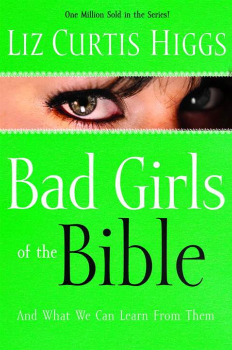 Bad Girls of the Bible By: Liz Curtis Higgs