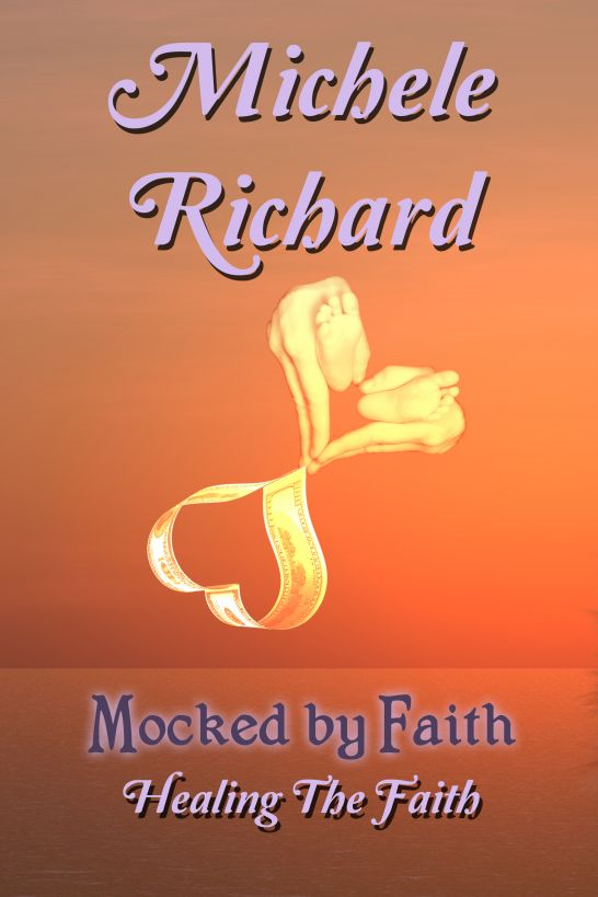 Mocked by Faith: Healing the Faith (Mocked Series #3) By: Michele Richard