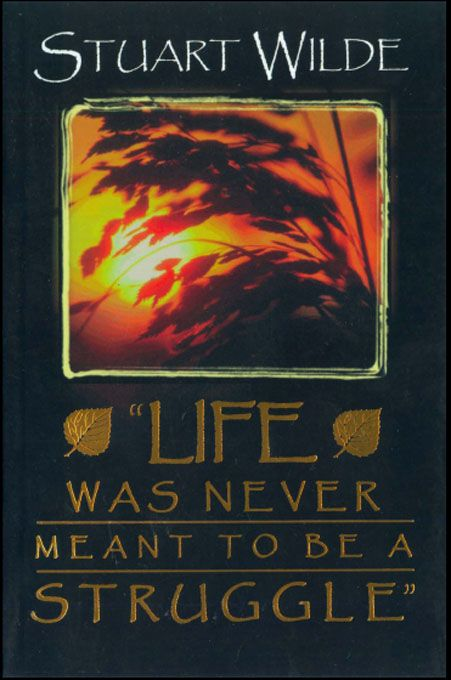 Life Was Never Meant to Be a Struggle By: Stuart Wilde