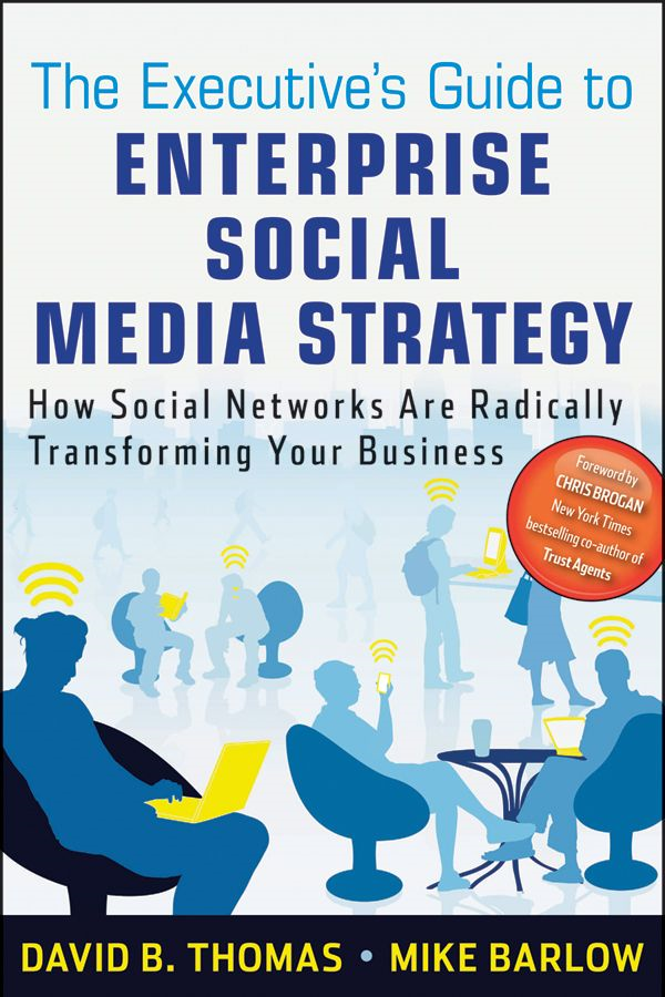 The Executive's Guide to Enterprise Social Media Strategy By: David B. Thomas,Mike Barlow