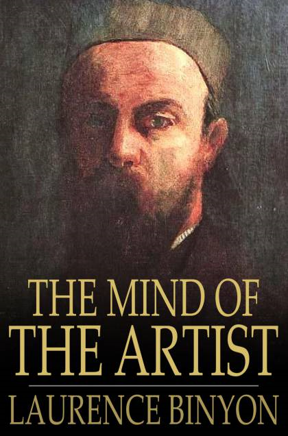 The Mind of the Artist: Thoughts and Sayings of Painters and Sculptors on Their Art By: Laurence Binyon, George Clausen