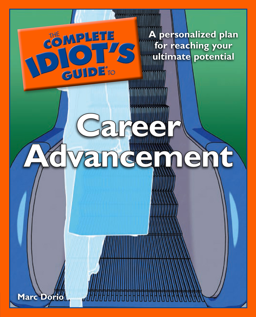 The Complete Idiot's Guide to Career Advancement By: Marc Dorio