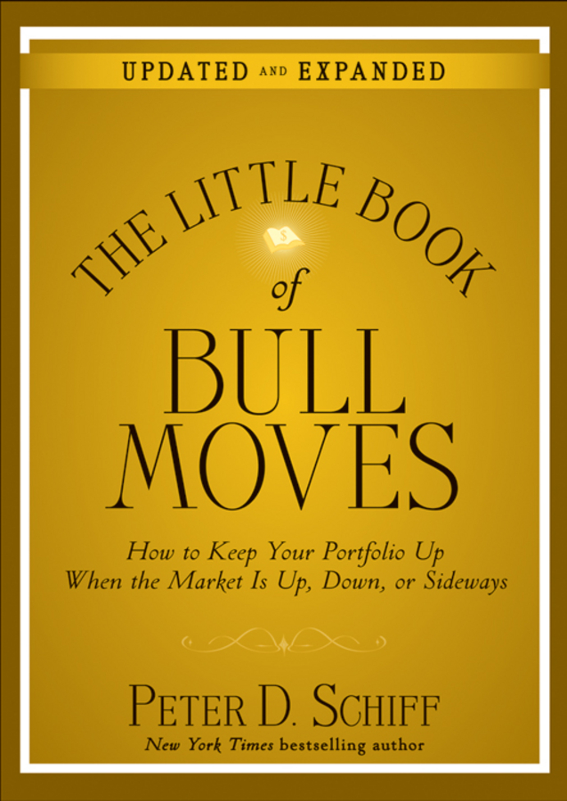 The Little Book of Bull Moves, Updated and Expanded By: Peter D. Schiff