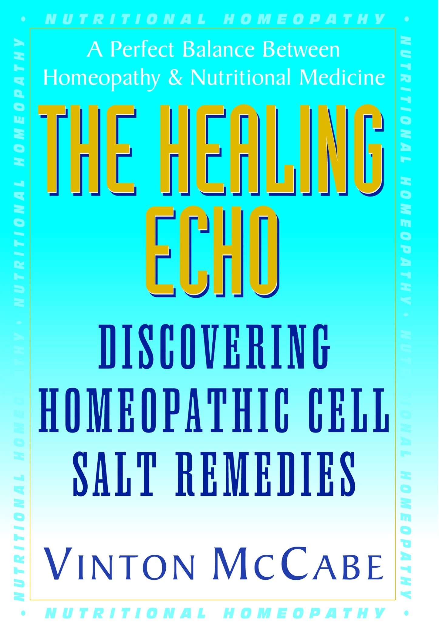 The Healing Echo : Discovering Homeopathic Cell Salt Remedies