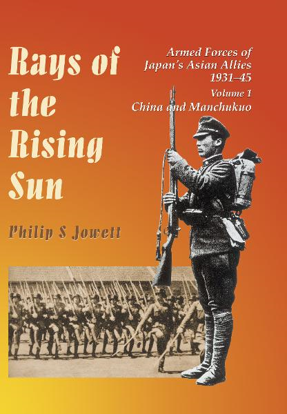Rays of the Rising Sun Armed Forces of Japan's Asian Allies 1931-45, Volume 1: China & Manchukuo