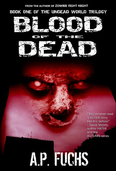 Blood of the Dead: A Supernatural Time Travel Zombie Thriller (Undead World Trilogy, Book 1) By: A.P. Fuchs