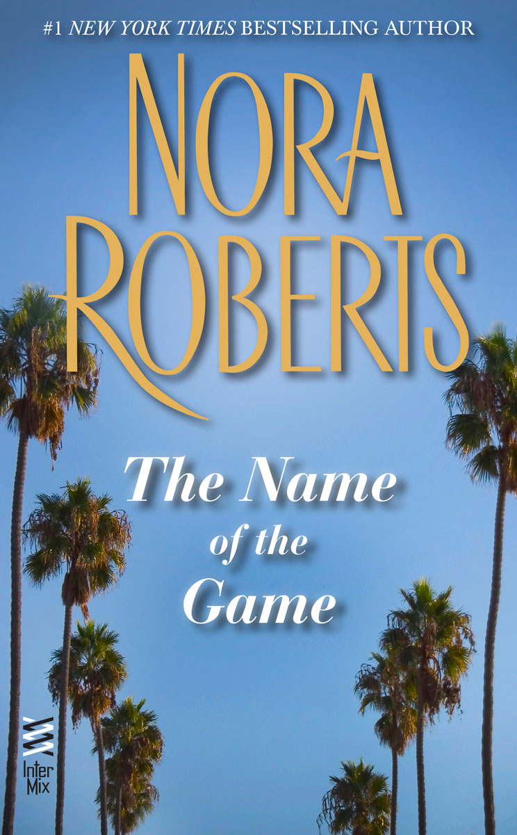 The Name of the Game By: Nora Roberts