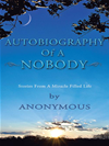 Autobiography Of A Nobody: Stories From A Miracle-Filled Life