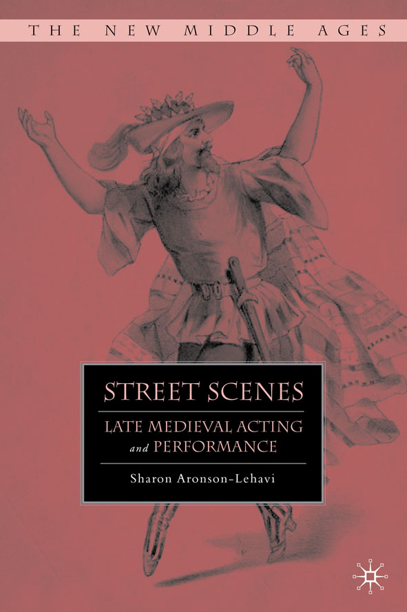Street Scenes Late Medieval Acting and Performance
