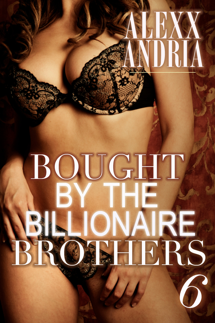 Alexx Andria - Bought By The Billionaire Brothers 6