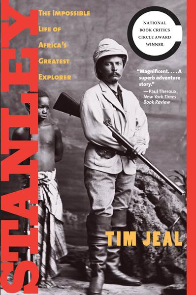 Stanley: The Impossible Life of Africa's Greatest Explorer