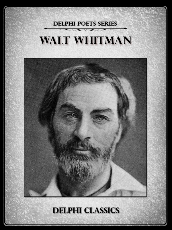 Complete Works of Walt Whitman (Delphi Poets Series) By: Walt Whitman