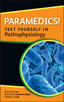 PARAMEDICS! TEST YOURSELF IN PATHOPHYSIOLOGY By: Katherine Rogers