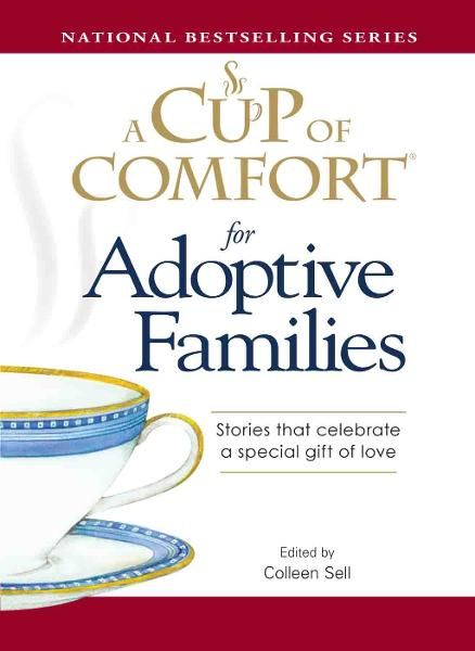 A Cup of Comfort for Adoptive Families: Stories that celebrate a special gift of love By: Colleen Sell