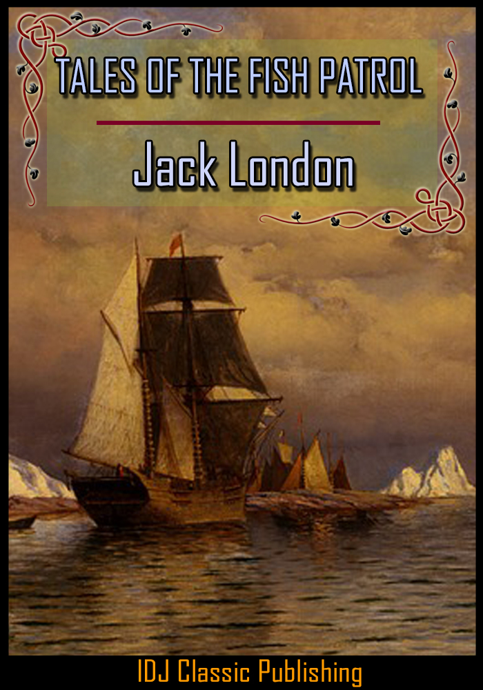 Jack London - TALES OF THE FISH PATROL [Full Classic Illustration]+[Active TOC]