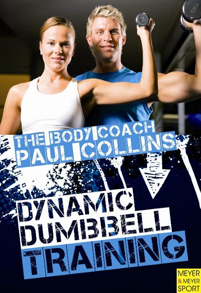 Dynamic Dumbbell Training By: Paul Collins