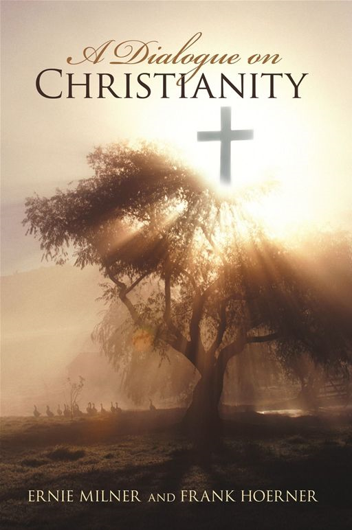 A Dialogue On Christianity By: Ernest Milner and Frank Hoerner