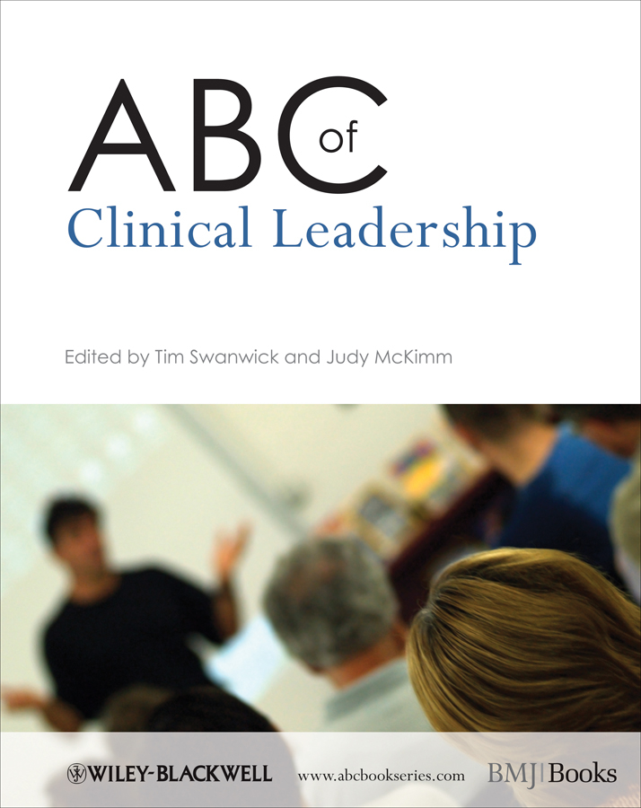 ABC of Clinical Leadership By: Judy McKimm,Tim Swanwick