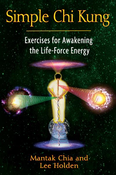 Simple Chi Kung: Exercises for Awakening the Life-Force Energy