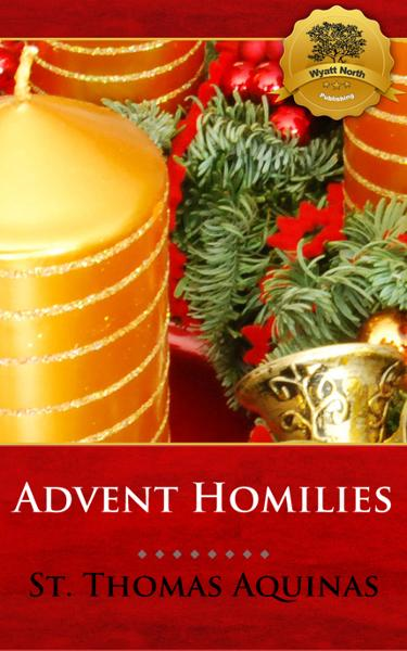 Advent Homilies By: St. Thomas Aquinas, Wyatt North