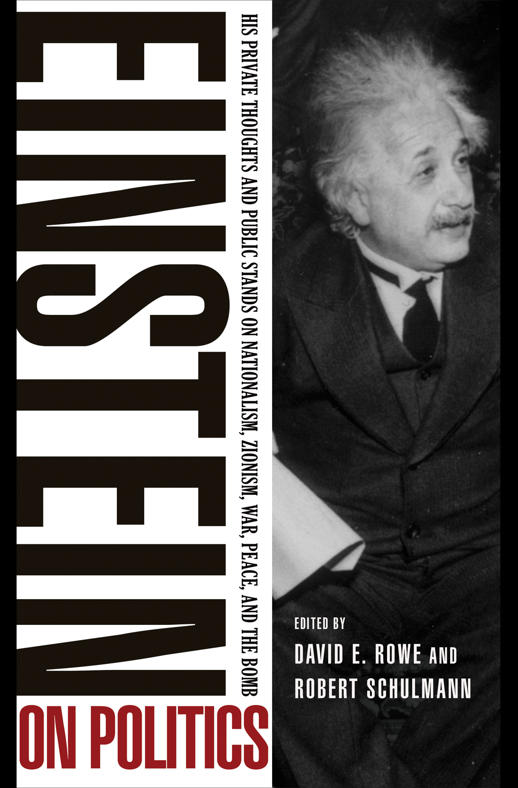 Einstein on Politics His Private Thoughts and Public Stands on Nationalism,  Zionism,  War,  Peace,  and the Bomb