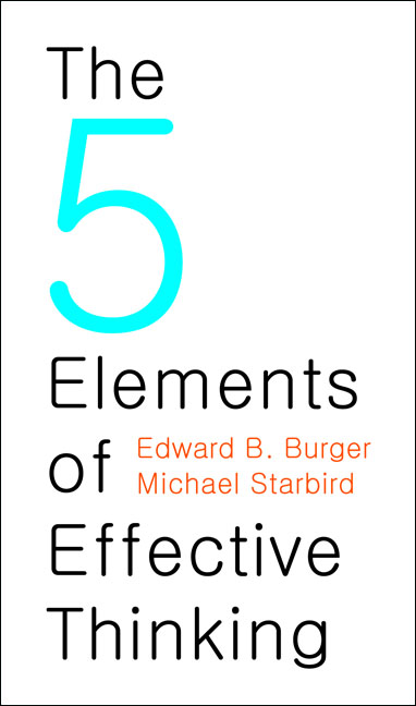 The 5 Elements of Effective Thinking By: Edward B. Burger,Michael Starbird