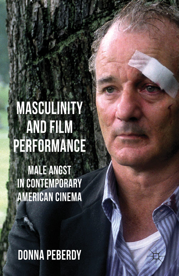 Masculinity and Film Performance Male Angst in Contemporary American Cinema
