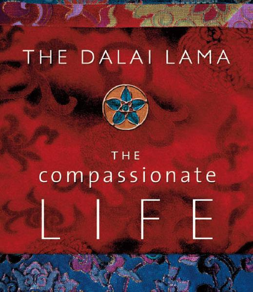 The Compassionate Life By: The Dalai Lama