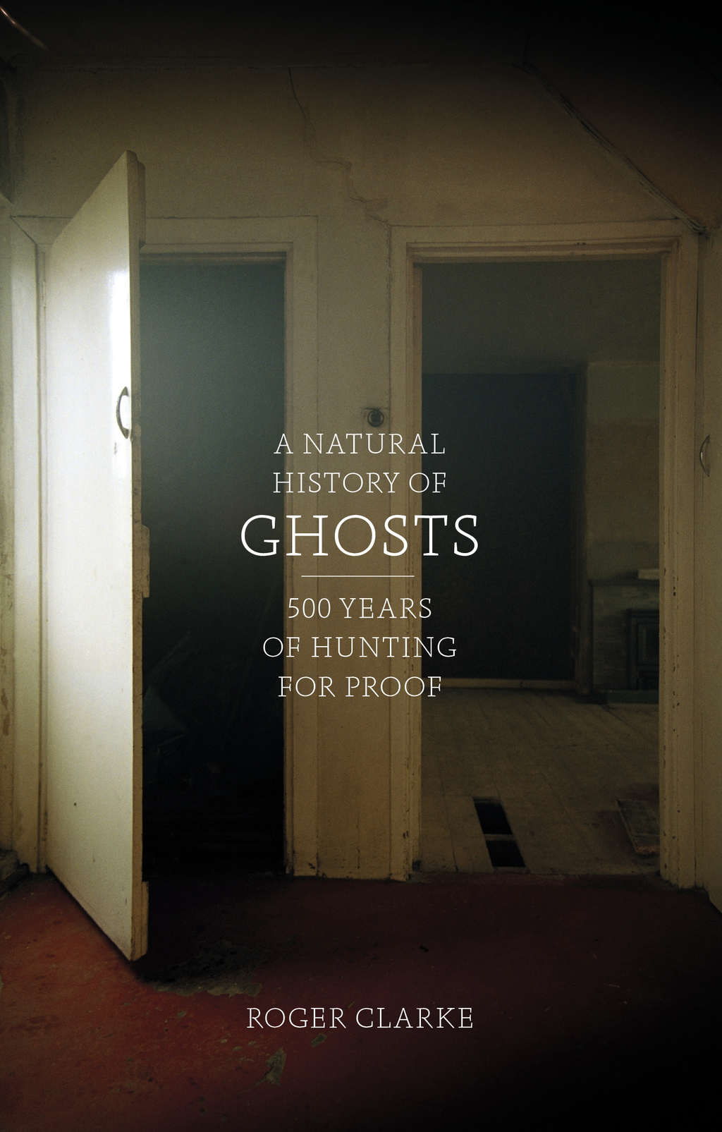 A Natural History of Ghosts 500 Years of Hunting for Proof
