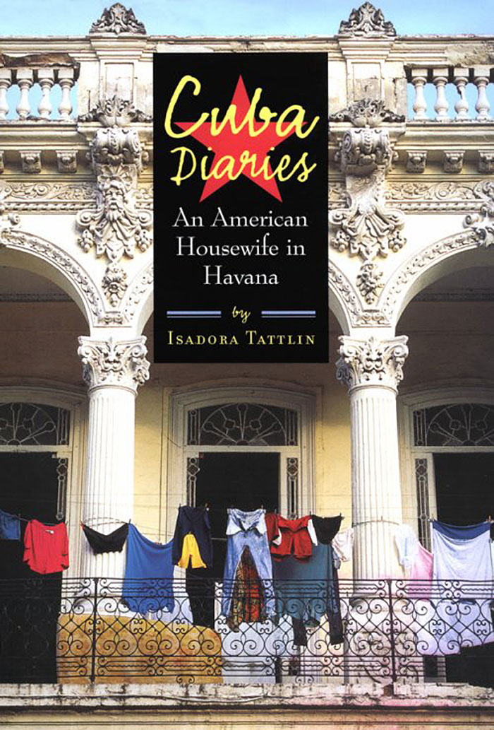 Cuba Diaries: An American Housewife in Havana By: Isadora Tattlin