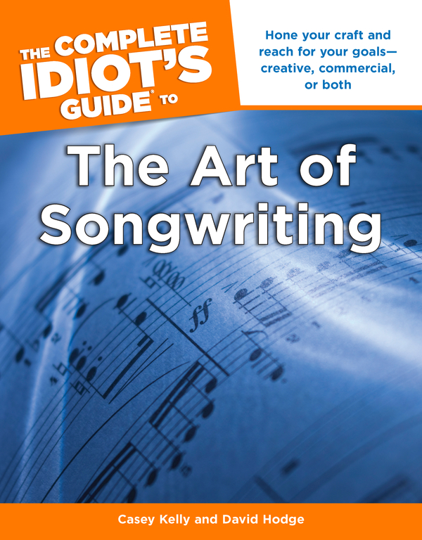 The Complete Idiot's Guide to the Art of Songwriting By: Casey Kelly,David Hodge