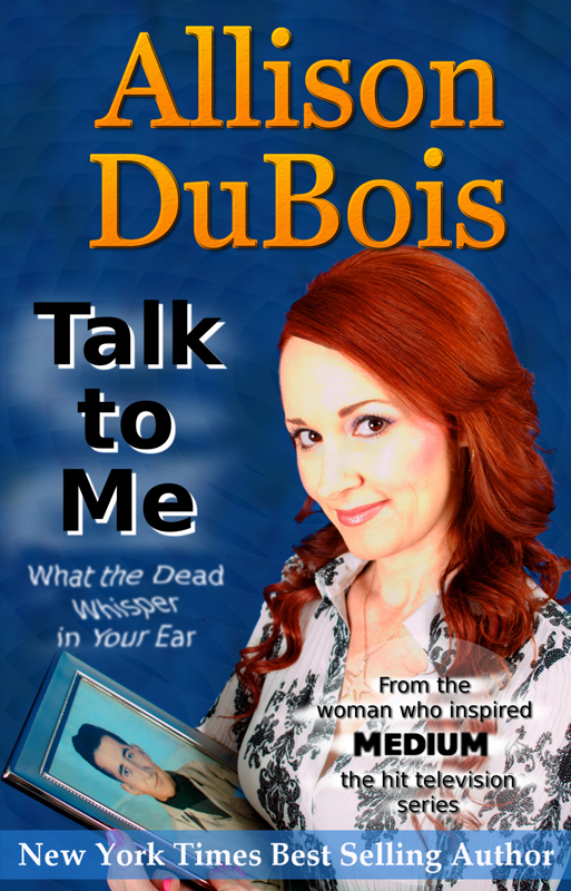 Talk to Me: What the Dead Whisper in Your Ear By: Allison DuBois