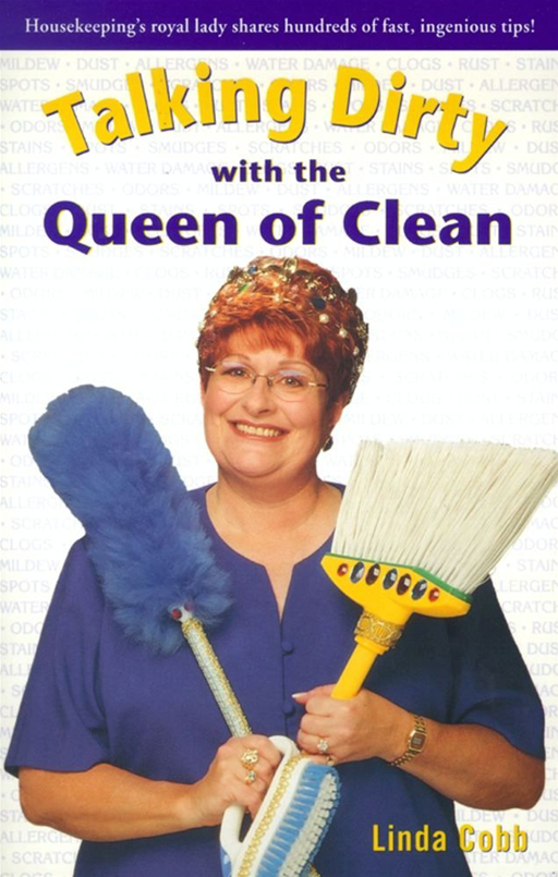 Talking Dirty with the Queen of Clean By: Linda Cobb