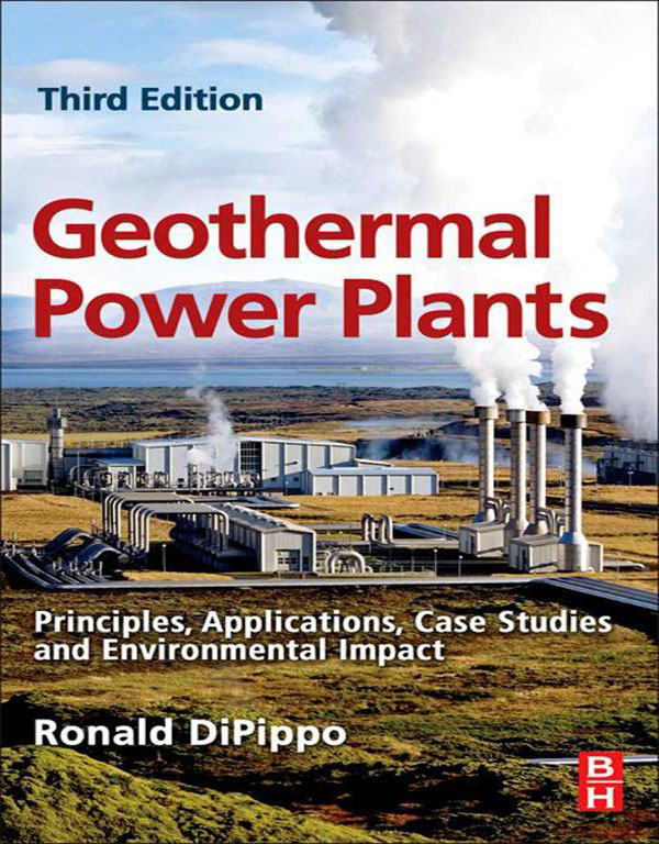 Geothermal Power Plants Principles,  Applications,  Case Studies and Environmental Impact,  Third Edition
