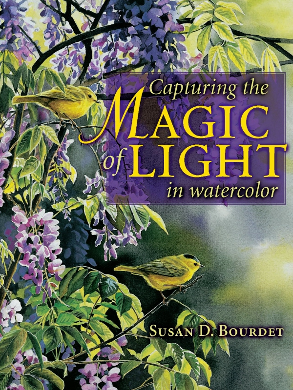 Capturing the Magic of Light in Watercolor By: Susan Bourdet