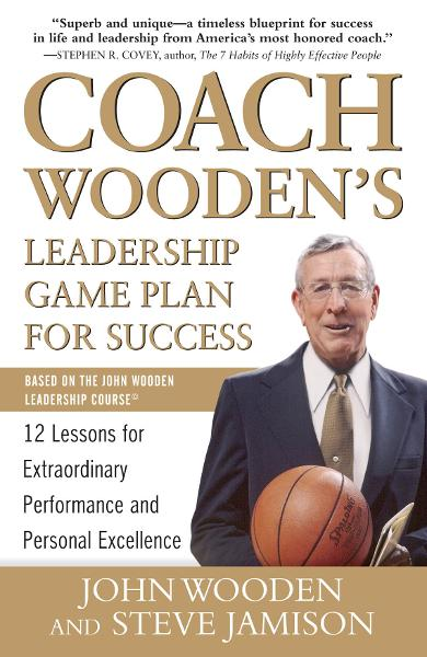 Coach Wooden's Leadership Game Plan for Success: 12 Lessons for Extraordinary Performance and Personal Excellence By: John Wooden,Steve Jamison